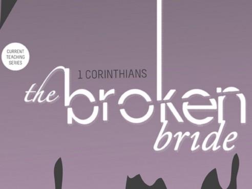 1 Corinthians: The Broken Bride