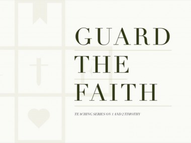 1 & 2 Timothy: Guard the Faith