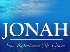 Jonah: Sin, Repentance and Grace