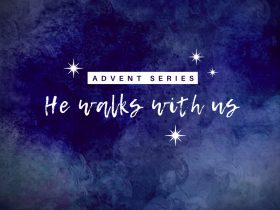 Advent Series - He walks with us
