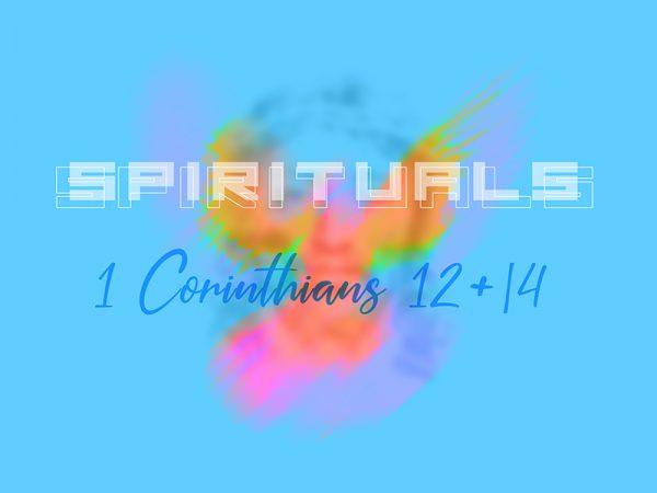 Spirituals - 1 Corinthians 12 & 14